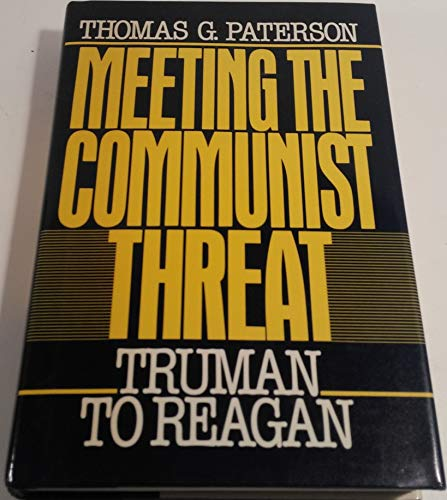 Meeting the Communist Threat: Truman to Reagan: Paterson, Thomas G.