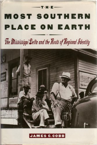 THE MOST SOUTHERN PLACE ON EARTH; THE MISSISSIPPI DELTA AND THE ROOTS OF REGIONAL IDENTITY.
