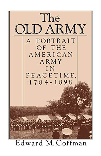 Old Army: Portrait of the American Army in Peacetime 1784-1898.