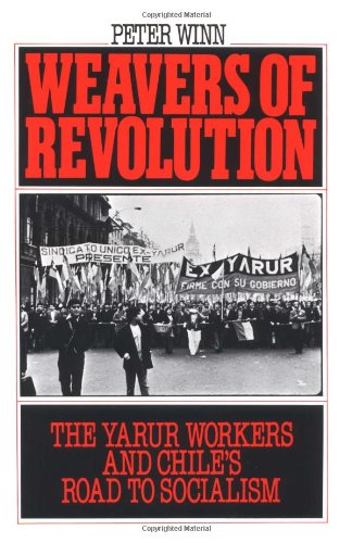 9780195045581: Weavers of Revolution: The Yarur Workers and Chile's Road to Socialism