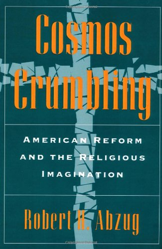 Cosmos Crumbling: American Reform and the Religious Imagination (9780195045680) by Robert H. Abzug