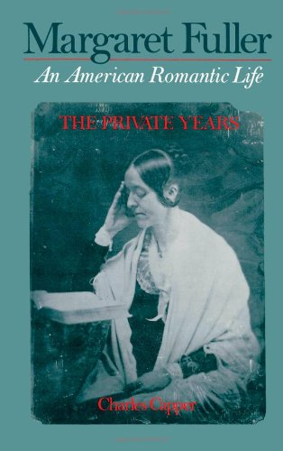 Margaret Fuller : an American Romantic Life. The Private Years.: Capper, Charles.
