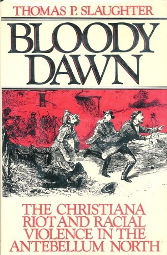 Bloody Dawn: The Christiana Riot and Racial Violence in the Antebellum North: Slaughter, Thomas P.
