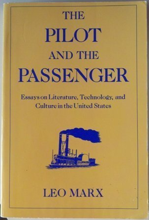 9780195048766: The Pilot and the Passenger: Essays on Literature, Technology, and Culture in the United States