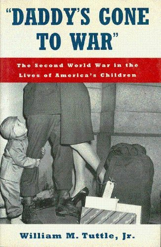 DADDY'S GONE TO WAR The Second World War in the Lives of America's Children