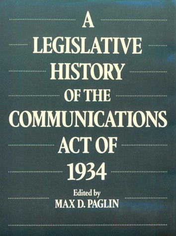 A Legislative History of the Communications Act of 1934.: Paglin, Max D. (ed.)