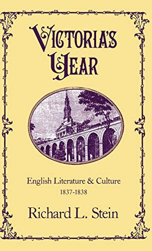 Victoria's Year: English Literature and Culture, 1837-1838: Stein, Richard L.