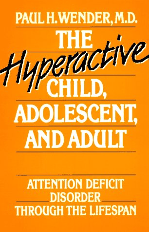 The Hyperactive Child, Adolescent, and Adult: Attention Deficit Disorder Through the Lifespan: ...