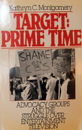 Target: Prime Time: Advocacy Groups and the: Kathryn C. Montgomery