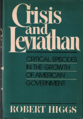 9780195049671: Crisis and Leviathan: Critical Episodes in the Growth of American Government (A Pacific Research Institute for Public Policy book)