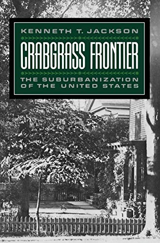 Crabgrass Frontier: The Suburbanization of the United: Jackson, Kenneth T.