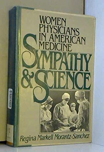 9780195049855: Sympathy and Science: Women Physicians in American Medicine