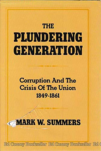 9780195050578: The Plundering Generation: Corruption and the Crisis of the Union, 1849-1861