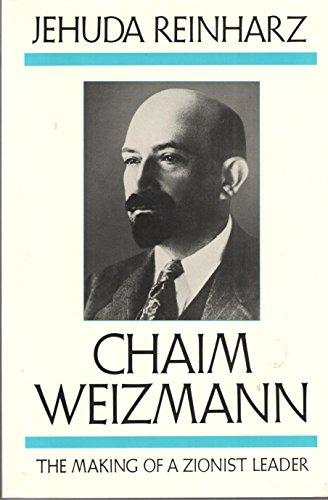 Chaim Weizmann: The Making of a Zionist: Reinharz, Jehuda