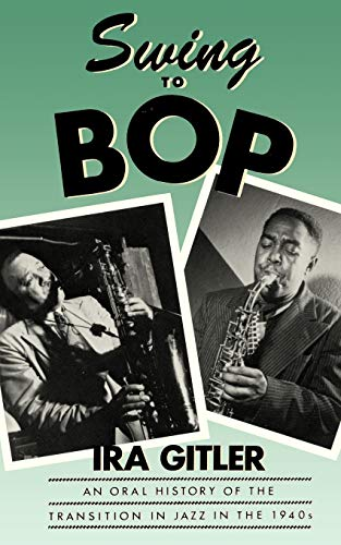 Swing to Bop: An Oral History of the Transition in Jazz in the 1940s (0195050703) by Ira Gitler