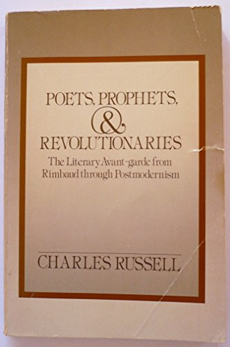 9780195050783: Poets, Prophets, and Revolutionaries: The Literary Avant-Garde from Rimbaud through Postmodernism