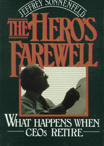 9780195050912: The Hero's Farewell: What Happens When Chief Executive Officers Retire