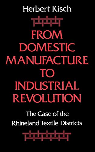 9780195051117: From Domestic Manufacture to Industrial Revolution: The Case of the Rhineland Textile Districts