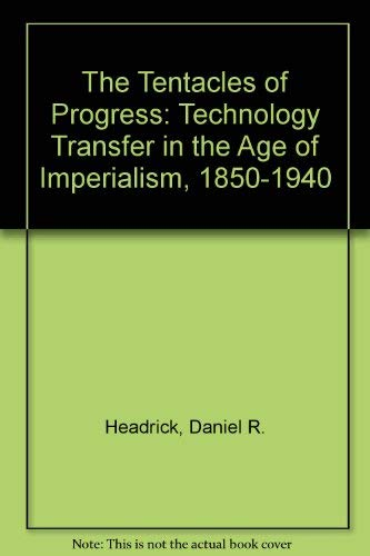 9780195051155: The Tentacles of Progress: Technology Transfer in the Age of Imperialism, 1850-1940