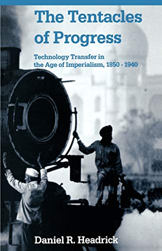 Download The Tentacles of Progress: Technology Transfer in the Age of Imperialism, 1850-1940