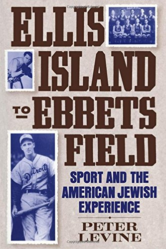 Ellis Island to Ebbets Field: Sport and: Levine, Peter