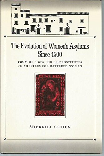 9780195051643: The Evolution of Women's Asylums Since 1500: From Refuges for Ex-Prostitutes to Shelters for Battered Women (Studies in the History of Sexuality)