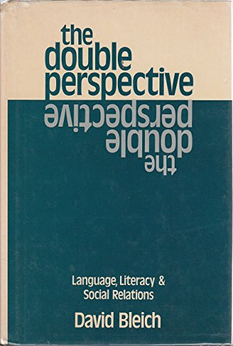 The Double Perspective Language, Literacy, and Social Relations: Bleich, David