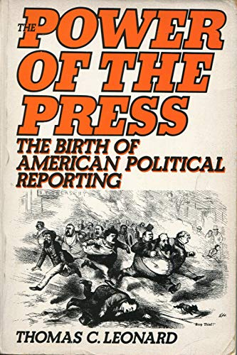 9780195051841: The Power of the Press: The Birth of American Political Reporting