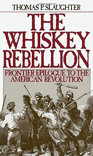 The Whiskey Rebellion: Frontier Epilogue to the American Revolution (0195051912) by Thomas P. Slaughter