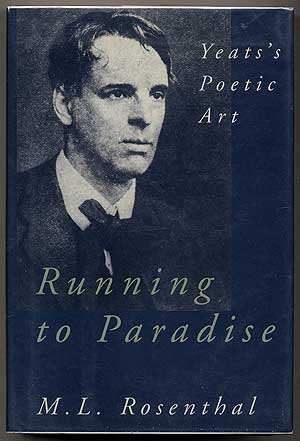 Running to Paradise: Yeats's Poetic Art: Rosenthal, M.L.
