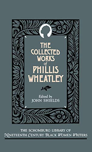 9780195052411: The Collected Works of Phillis Wheatley (The Schomburg Library of Nineteenth-Century Black Women Writers)