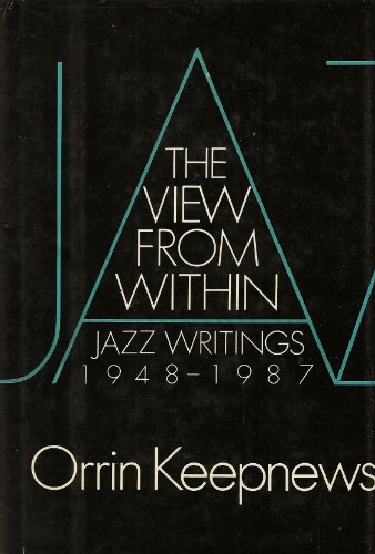 9780195052848: The View from Within: Jazz Writings, 1948-1987
