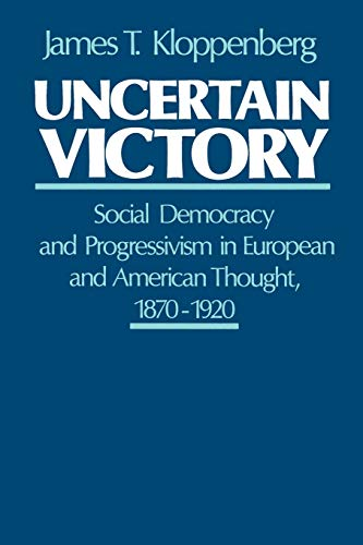 9780195053043: Uncertain Victory: Social Democracy and Progressivism in European and American Thought, 1870-1920