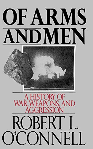 ARMS AND MEN: A HISTORY OF WAR , WEAPONS, AND AGGRESSION.: O'Connell, Robert.