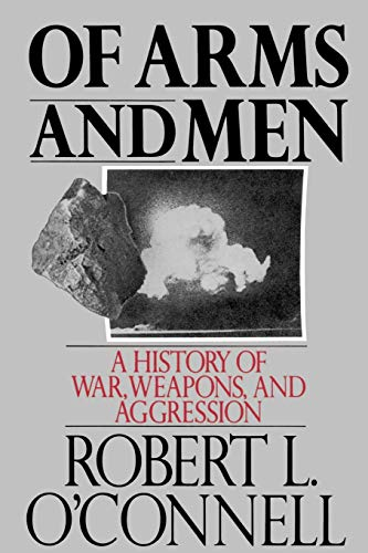 Of Arms and Men: A History of War, Weapons, and Aggression (0195053605) by Robert L. O'Connell