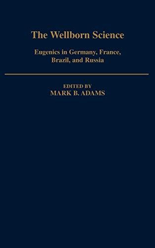 The Wellborn Science: Eugenics in Germany, France,: Adams, Mark B.