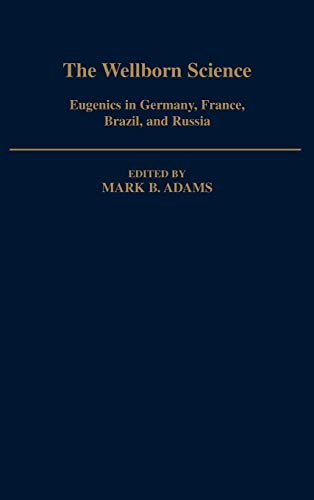 9780195053616: The Wellborn Science: Eugenics in Germany, France, Brazil, and Russia (Monographs on the History and Philosophy of Biology)