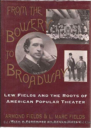 9780195053814: From the Bowery to Broadway: Lew Fields and the Roots of American Popular Theatre