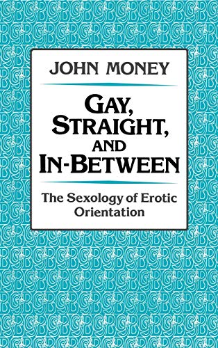 Gay, Straight, and In-Between: The Sexology of Erotic Orientation: Money, John
