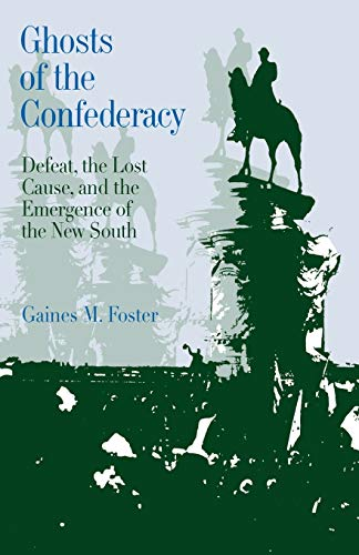 9780195054200: Ghosts of the Confederacy: Defeat, the Lost Cause and the Emergence of the New South, 1865-1913