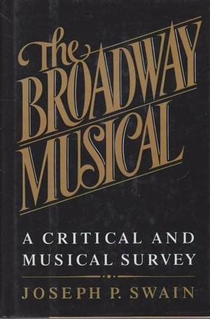 The Broadway Musical: A Critical and Musical: Swain, Joseph P.