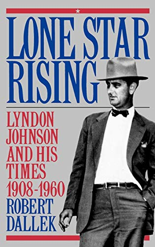 9780195054354: Lone Star Rising: Vol. 1: Lyndon Johnson and His Times, 1908-1960: Lyndon Johnson and His Times, 1908-60