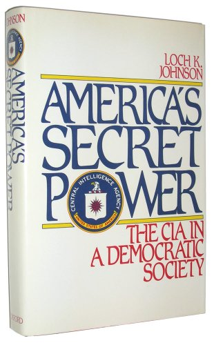 America's Secret Power: The C.I.A. in a Democratic Society