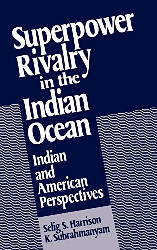 Superpower Rivalry in the Indian Ocean: Indian and American Perspectives (9780195054972) by Selig S. Harrison; K. Subrahmanyam