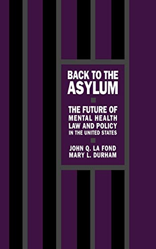 Back to the asylum : the future of mental health law in the United States.: LaFond, John Q. & Mary ...