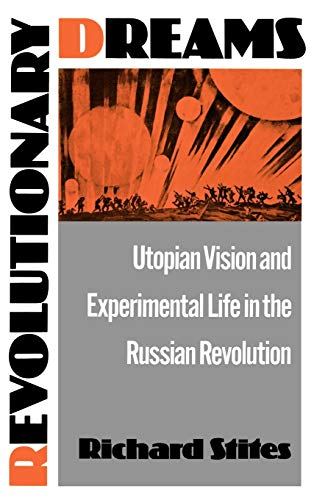 9780195055368: Revolutionary Dreams: Utopian Vision and Experimental Life in the Russian Revolution