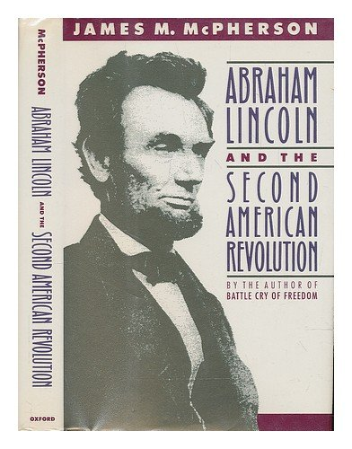 Abraham Lincoln and the Second American Revolution: McPherson, James M.