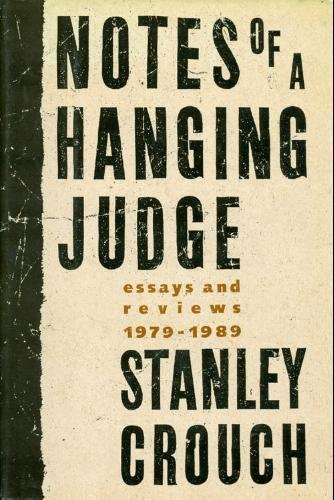 Notes of a Hanging Judge: Essays and Reviews, 1979-1989: Crouch, Stanley