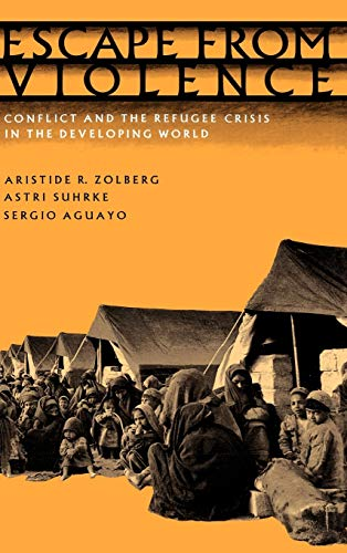 9780195055924: Escape from Violence: Conflict and the Refugee Crisis in the Developing World