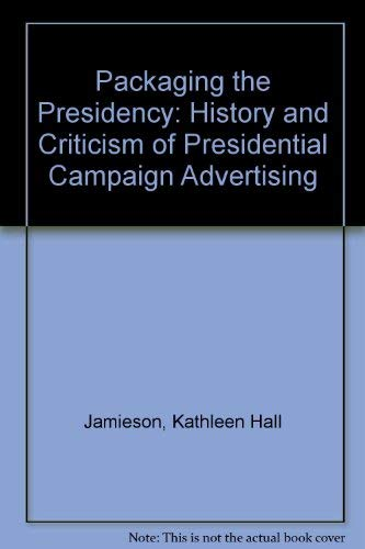 9780195056563: Packaging the Presidency: A History and Criticism of Presidential Campaign Advertising (Oxford paperbacks)